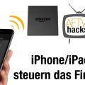Mit dem iPhone oder iPad das Amazon Fire TV fernsteuern