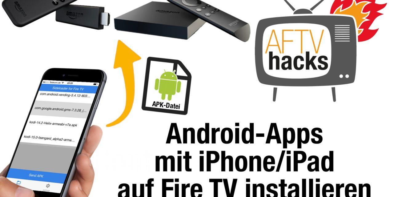 """Anleitung: APKs mit iPhone/iPad auf dem Fire TV & Fire TV Stick installieren – mit """"Sideloader for Fire TV"""""""