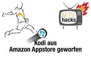 Kodi aus Amazon AppStore geworfen