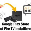 Anleitung: Google Play Store & Services auf Fire TV installieren