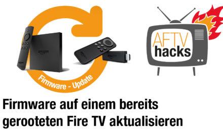 Anleitung: Firmware auf einem bereits gerooteten Fire TV aktualisieren