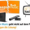 Amazon Music funktioniert nicht auf dem Fire TV - wir zeigen die Lösung