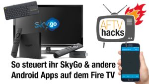 Methodem um SkyGo und Android Apps auf dem Fire TV zu steuern