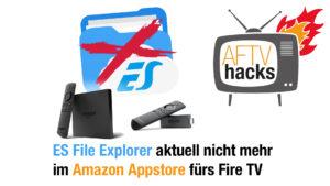ES File Explorer nicht mehr im amazon app store für das fire tv