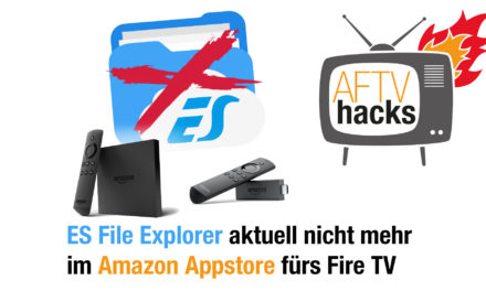 Achtung: ES File Explorer aktuell nicht mehr im Amazon Appstore fürs Fire TV