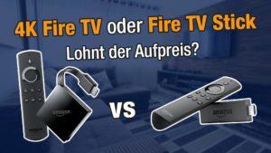 Vergleich 4K Fire TV 3 oder Fire TV Stick mit Alexa Sprachfernbedienung Lohnt sich der Aufpreis