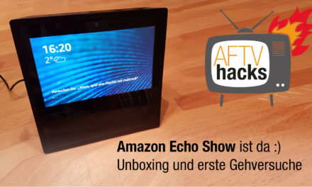 Echo Show ist da. Unboxing-Video und erste Gehversuche