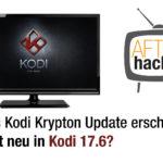 Kodi 17.6. erschienen – Finales Kodi Krypton Update bringt Bugfixes und kleine Änderungen