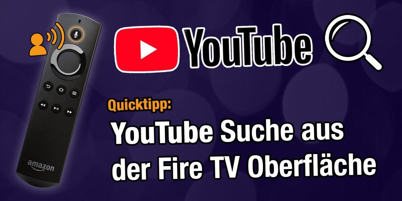 Quicktipp: Suche in YouTube aus der Fire TV Oberfläche heraus funktioniert noch!