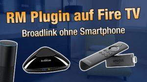 Anleitung: Broadlink RM Plugin auf Fire TV Stick installieren