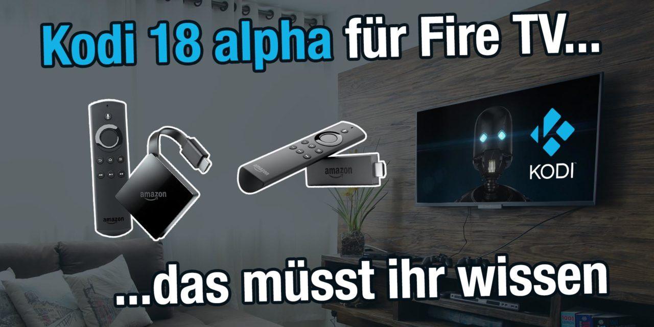 Kodi 18 Alpha 1 für Fire TV – das müsst Ihr wissen