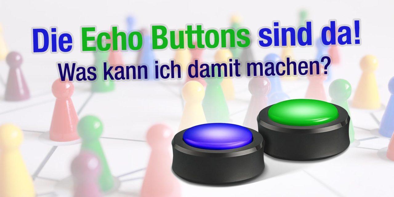 Die Echo Buttons sind da – Was kann ich damit machen? – Lieferung schon zu Ostern
