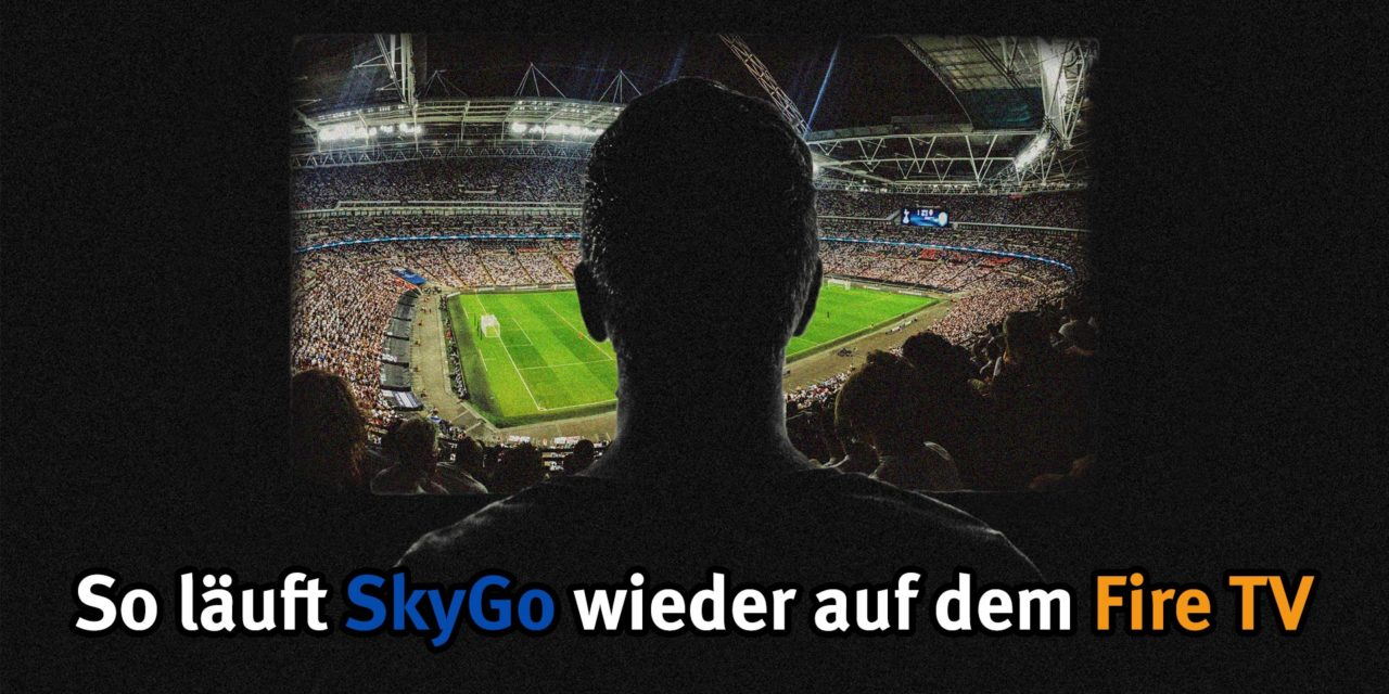 Anleitung: SkyGo wieder auf FireTV & Co zum Laufen bringen