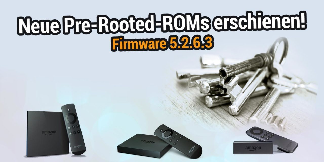 Pre-Rooted-ROMs von Firmware 5.2.6.3 erschienen (nur Fire TV 1, 2 & Stick 1)