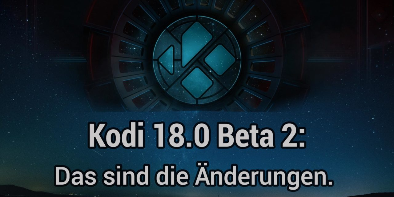 Kodi 18 Beta 2 erschienen: Fehlerbehebungen im Fokus