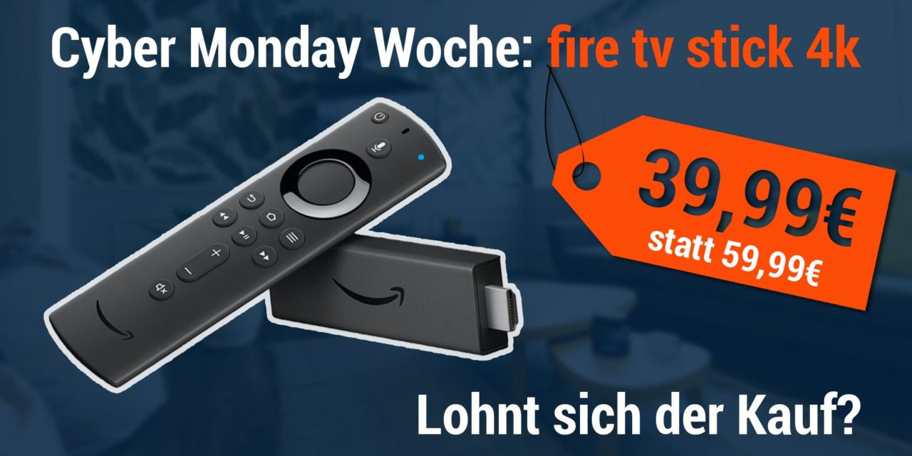 Cyber Monday Woche: Fire TV Stick 4k reduziert – Lohnt sich der Kauf?