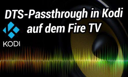 Quicktipp: Kodi DTS Passthrough beim neuen Fire TV Stick 4k aktiveren