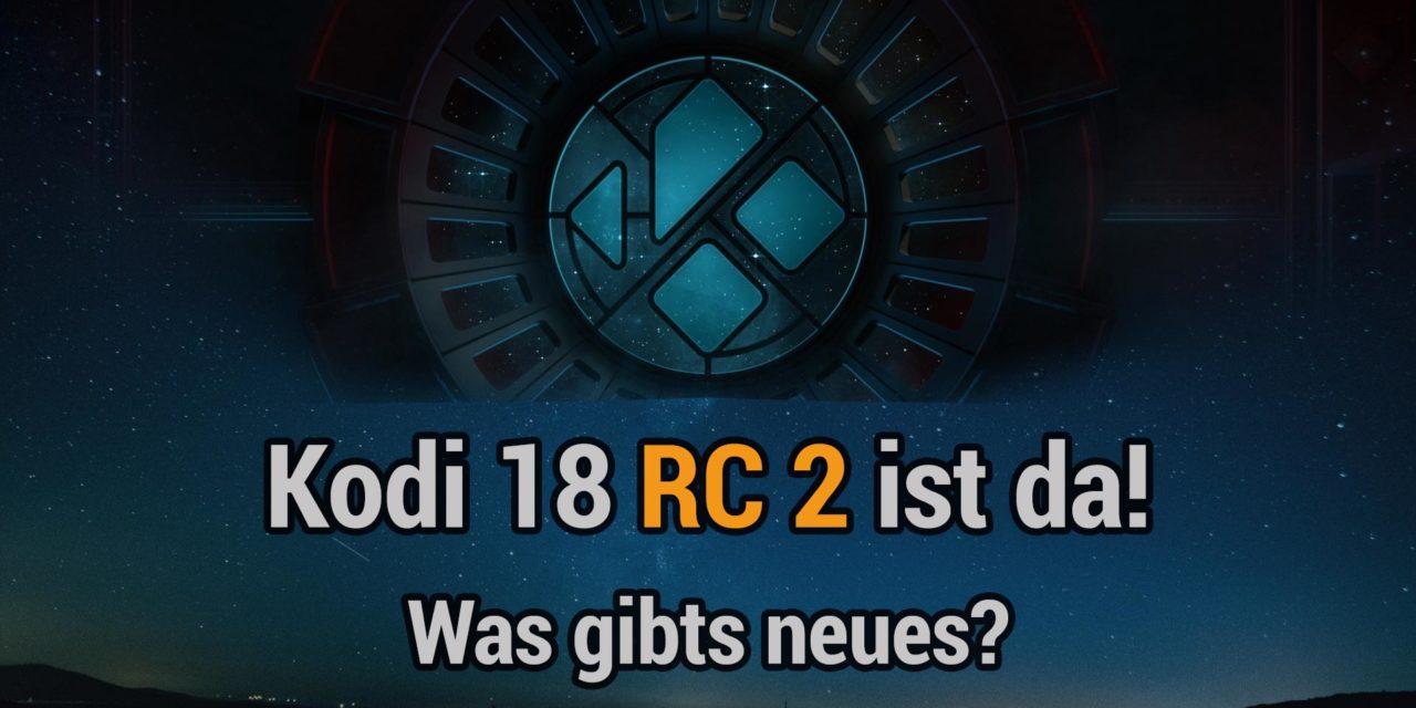 Kodi 18 RC2 ist raus: folgendes hat sich geändert