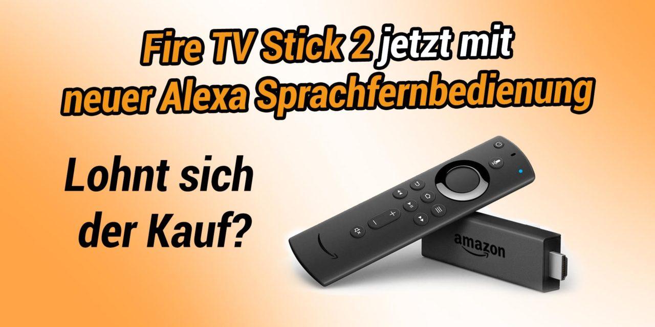 Fire TV Stick 2 jetzt mit neuer Alexa Sprachfernbedienung lieferbar