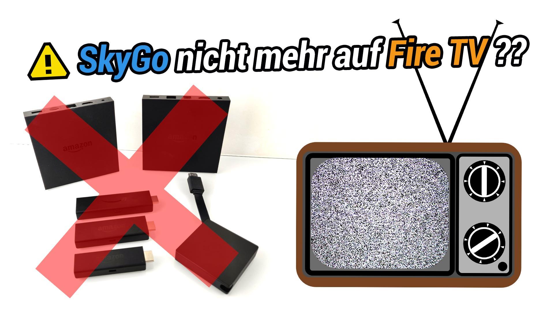 sky go auf fire tv stick funktioniert nicht mehr