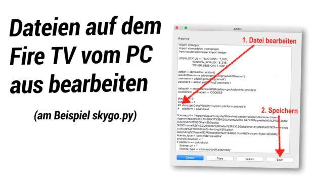Anleitung: Wie man Dateien auf dem Fire TV vom PC aus bearbeitet – am Beispiel skygo.py