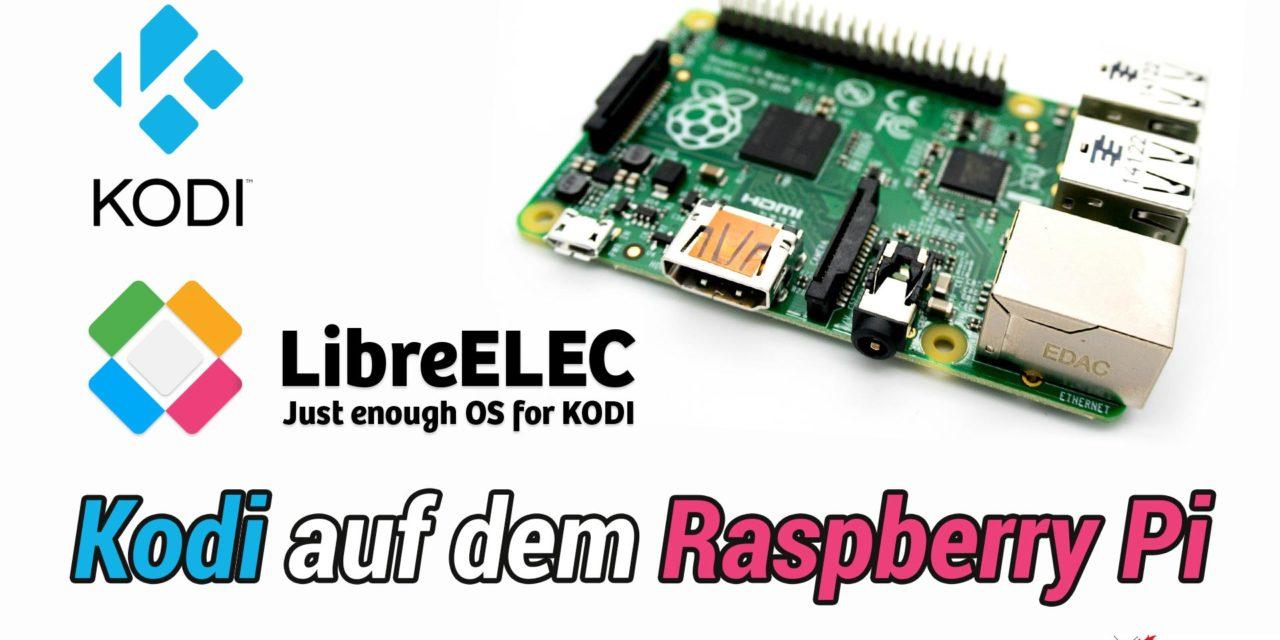 Anleitung: Kodi bzw. LibreELEC auf dem Raspberry Pi installieren