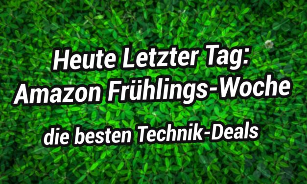 Letzter Tag – Amazon Frühlings-Woche – Hier sind die Technik Deals