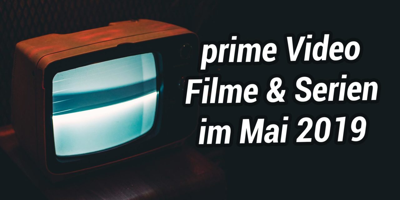 Neue Filme & Serien im Mai 2019 auf Amazon Prime Video