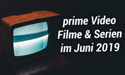 Neue Filme & Serien im Juni 2019 auf Amazon Prime Video