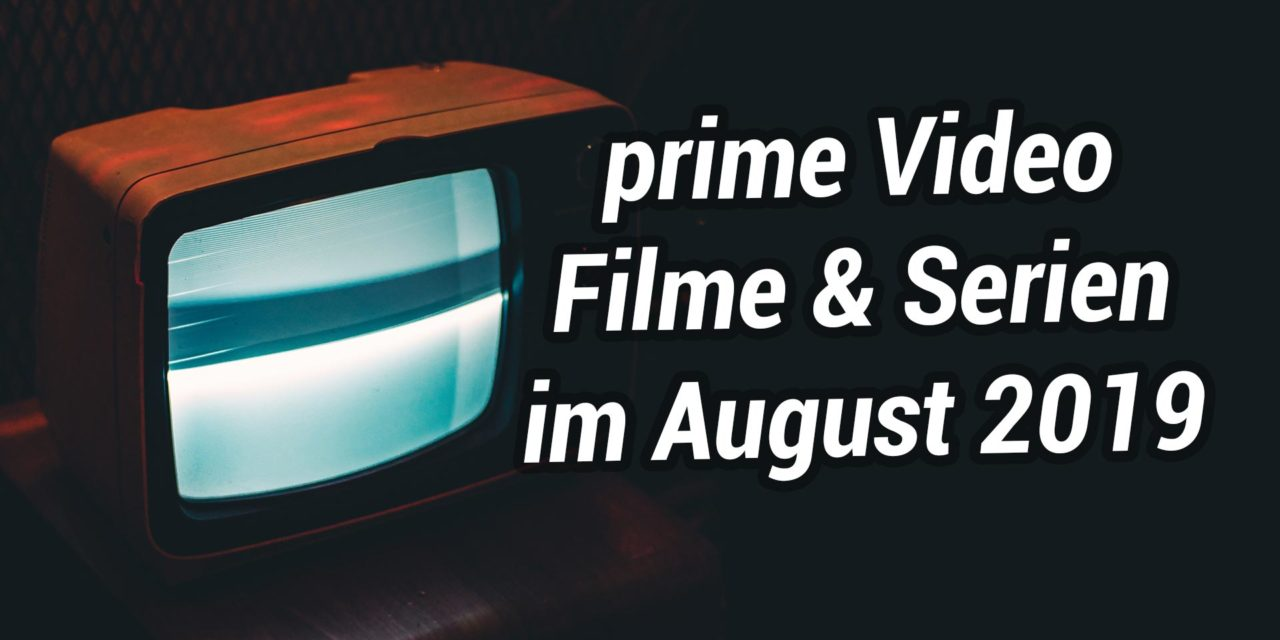Neue Filme & Serien im August 2019 auf Amazon Prime Video