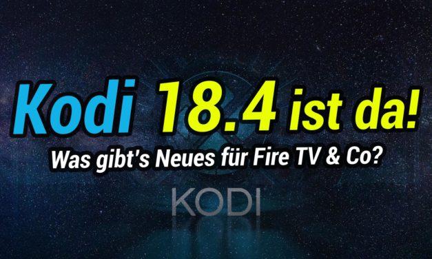 Kodi 18.4 Final ist erschienen! Was gibt's Neues für Fire TV & Co?