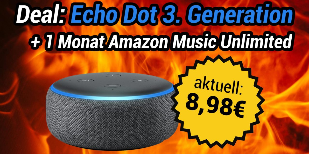 Bester Echo Dot 3 Deal ever: Echo Dot + Amazon Music Unlimited für 8,98€