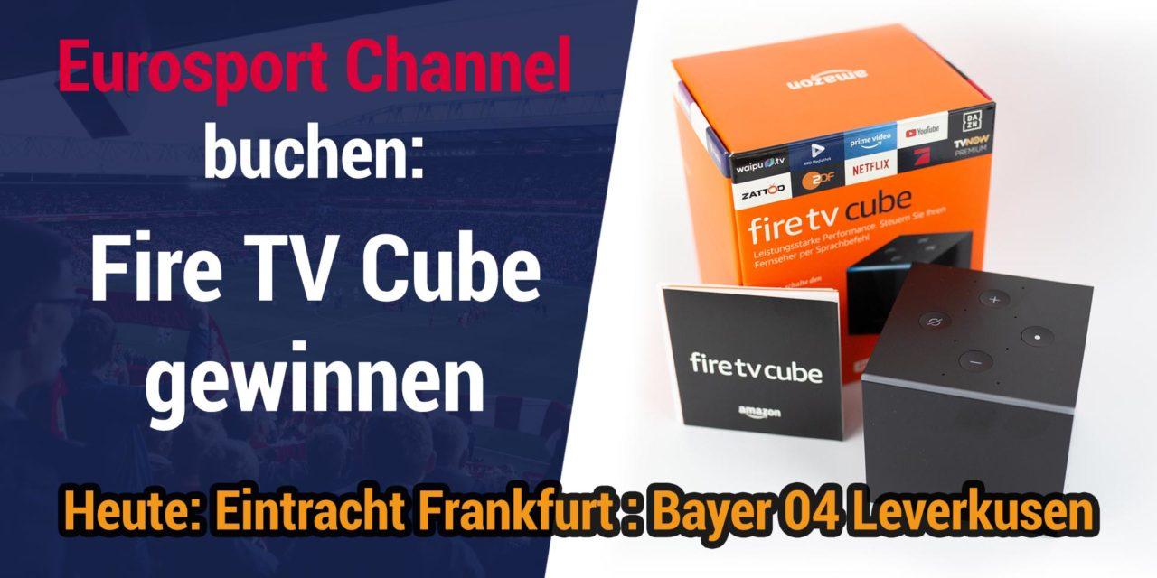 Eurosport Channel buchen und Fire TV Cube gewinnen – Heute live: Eintracht Frankfurt : Bayer 04 Leverkusen