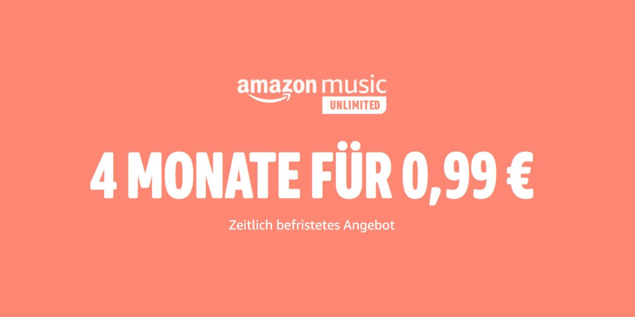 4 Monate Amazon Music unlimited für 0,99€